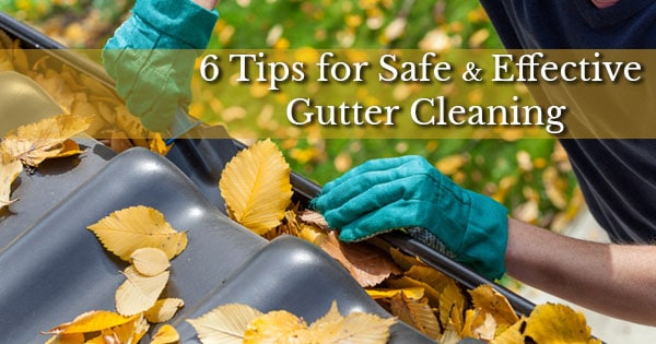 6 Tips for Safe & Effective Gutter Cleaning