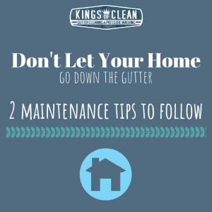 Don't Let Your Home Go Down the Gutter: 2 Maintenance Tips to Follow