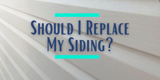 Should I Replace My Siding