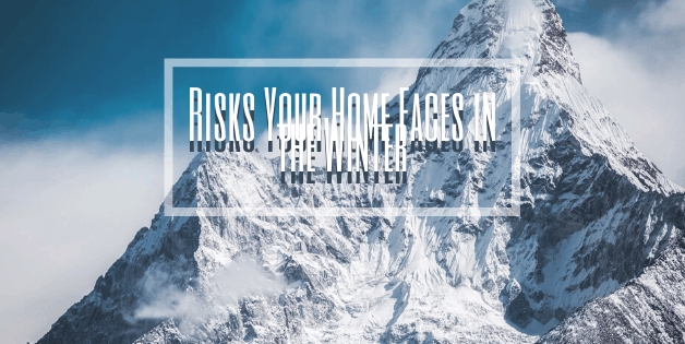 Risks Your Home Faces in the Winter